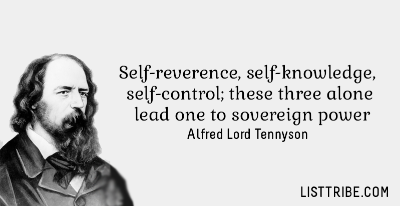 Self-reverence, self-knowledge, self-control; these three alone lead one to sovereign power. -Alfred Lord Tennyson