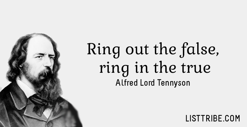 Ring out the false, ring in the true. -Alfred Lord Tennyson