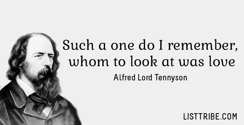 Such a one do I remember, whom to look at was love. -Alfred Lord Tennyson