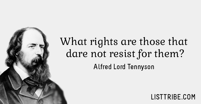 What rights are those that dare not resist for them?-Alfred Lord Tennyson