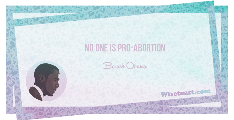 No one is pro-abortion -Barack Obama