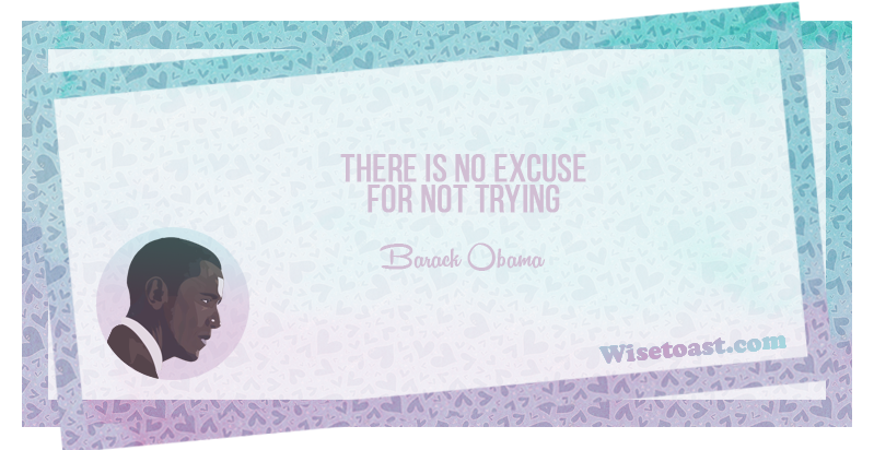 There is no excuse for not trying -Barack Obama