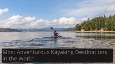 Most Adventurous Places to Go Kayaking